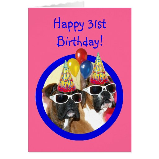 Happy 31st Birthday Boxer Dogs Cards