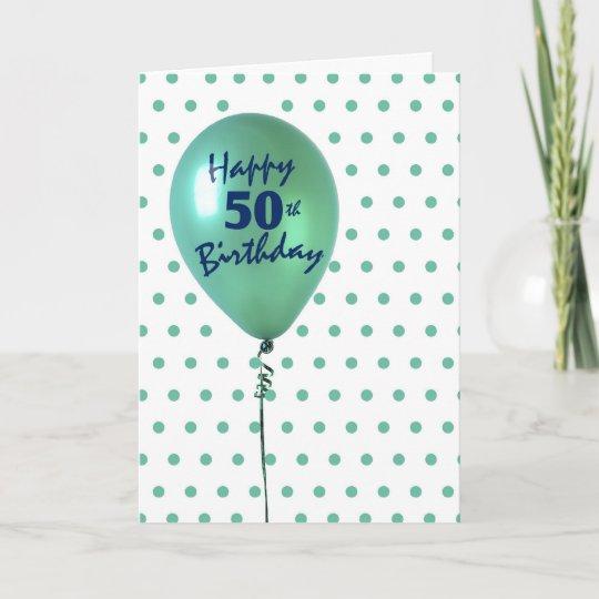 Happy 50th Birthday Man Or Woman Green Balloon Card