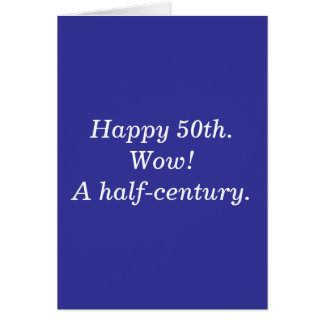 Happy 50th.Wow! A half-century. Greeting Card