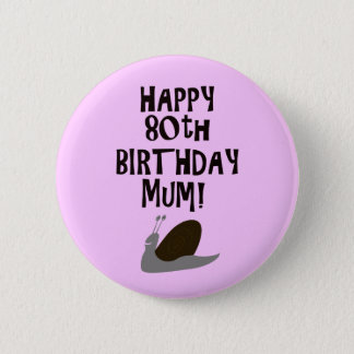 Happy 80th Birthday Mum! 6 Cm Round Badge