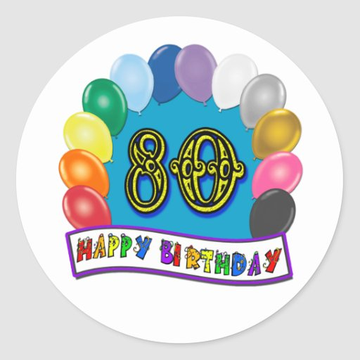 Happy 80th Birthday with Balloons Round Stickers