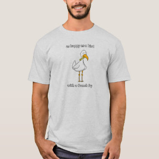 Happy as a bird with a french fry T-Shirt