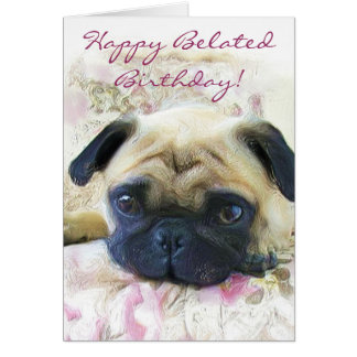 Happy Belated Birthday Pug greeting card
