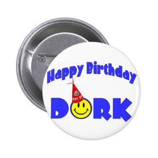 Happy Birthday Dork 6 Cm Round Badge