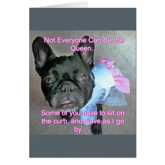 Happy Birthday French Bulldog Queen Card