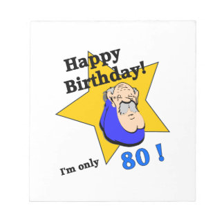 Happy Birthday - I'm ONLY 80.png Notepads