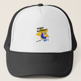 Happy Birthday - I'm ONLY 80.png Trucker Hat