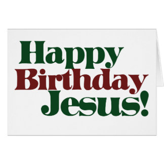 Happy Birthday Jesus it s Christmas Card