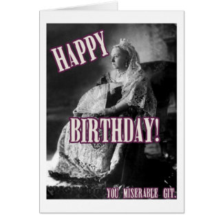 Happy birthday, miserable git! card