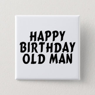 Happy Birthday Old Man 15 Cm Square Badge
