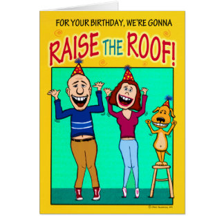 Happy Birthday - Raise the Roof! Greeting Card
