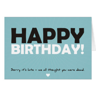 Happy Birthday (thought you were dead) Greeting Card