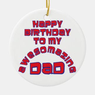 Happy Birthday to my AWESOMAZING DAD! Round Ceramic Decoration