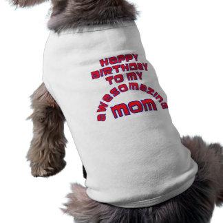 Happy Birthday to my  AWESOMAZING MOM! Pet Tee
