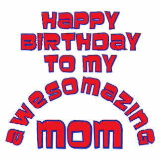 Happy Birthday to my  AWESOMAZING MOM! Cut Out