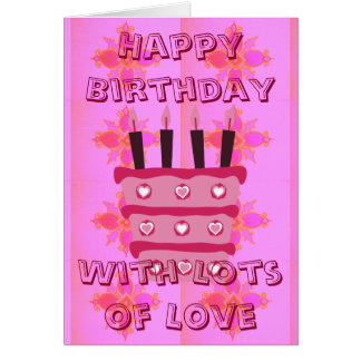 Happy Birthday With Lots of Love Greeting Card