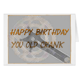 Happy Birthday You Old Crank Greeting Card