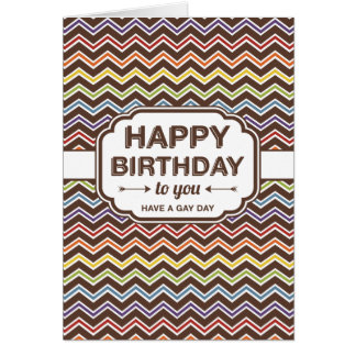 Happy Birthday | Zig-Zag Pattern |  Have a gay day Card