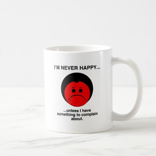 Happy Complainer Coffee Mug