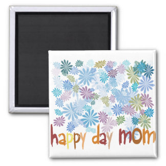 Happy Day Mom Square Magnet