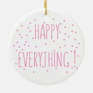 Happy Everything - Fun Quote Ornament