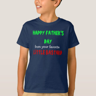 HAPPY FATHER'S DAY, little bastard Tees