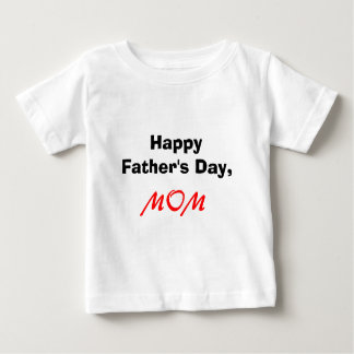 Happy Father's Day, MOM Infant T-Shirt