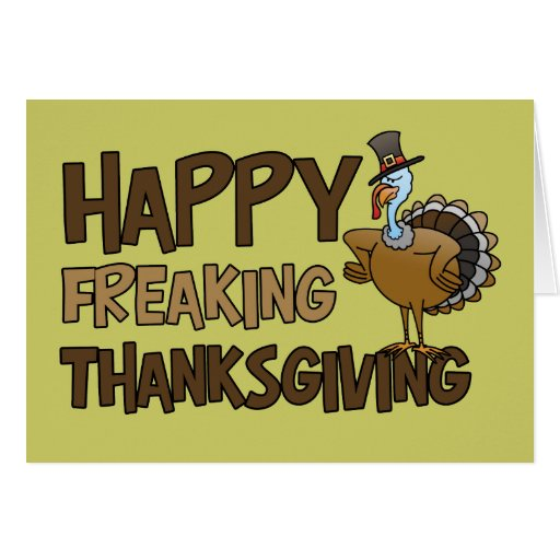 Happy Freaking Thanksgiving Greeting Card