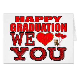 Happy Graduation We Love You Greeting Card