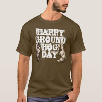HAPPY GROUNDHOG DAY Spring Groundhogs T-Shirt