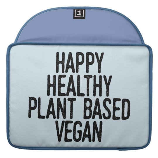Happy Healthy Plant Based Vegan (blk) Sleeve For MacBook Pro