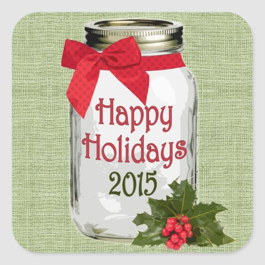 Happy Holidays 2015 Rustic Mason Jar Holly and Bow Square Sticker