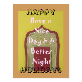 Happy Holidays Have a Nice Day & a better Night Postcard