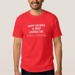 Happy Holidays is What Liberals Say Merry Christma Tee Shirts