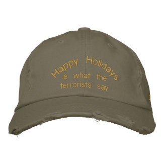 Happy Holidays, is what the terrorists say Embroidered Hats