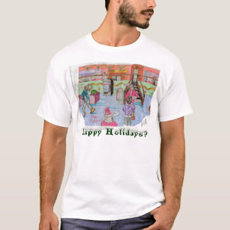 Happy Holidays? T-Shirt