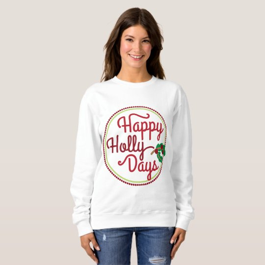 Happy Holly Days word art sweatshirt