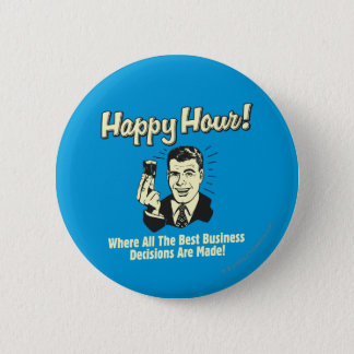 Happy Hour: Best Business Decisions Are Made Happ 6 Cm Round Badge