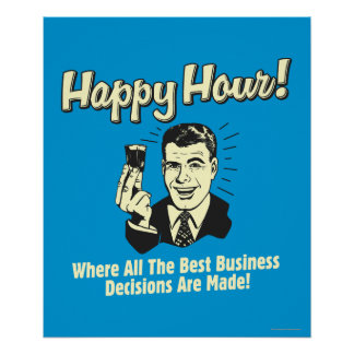 Happy Hour: Best Business Decisions Are Made Happ Poster