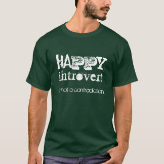 Happy Introvert | It's not a contradiction. T-Shirt