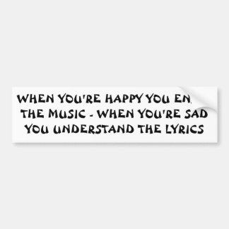 Happy Music Sad Lyrics Bumper Sticker