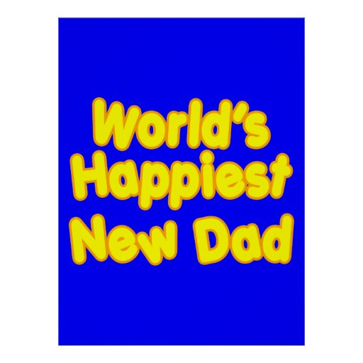 Happy New Fathers & Dads : Worlds Happiest New Dad Print
