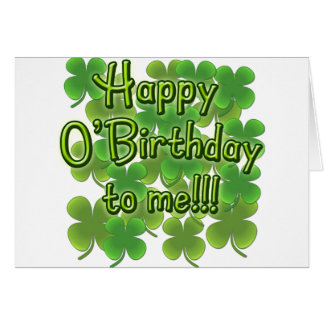 Happy O Birthday to Me with Shamrocks Greeting Cards