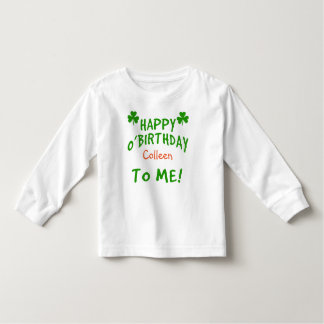 Happy O'Birthday To Me St Pats Day Birthday Toddler T-Shirt