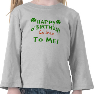 Happy O'Birthday To Me St Pats Day Birthday T-shirts