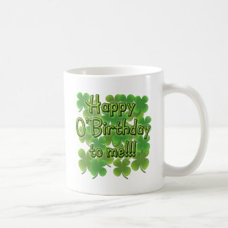 Happy O'Birthday to Me with Shamrocks Coffee Mug