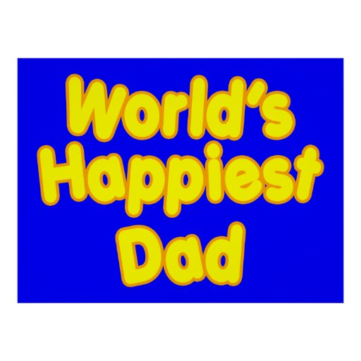 Happy Positive Fathers & Dads  Worlds Happiest Dad Print