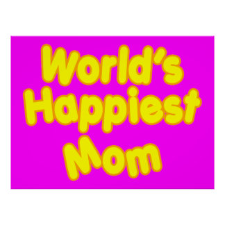 Happy Positive Mothers & Moms  Worlds Happiest Mom Posters