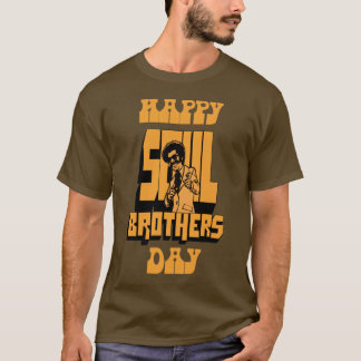 Happy Soul Brothers Day - bronze T-Shirt