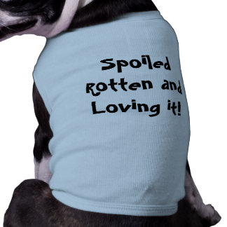 Happy Spoiled Rotten Pet Shirt